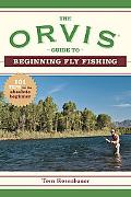 The Orvis Guide to Beginning Fly Fishing: 101 Tips for the Absolute Beginner