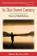 In That Sweet Country: Uncollected Writings of Harry Middleton