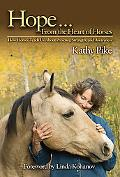 Hope . . . From the Heart of Horses: How Horses Teach Us About Presence, Strength, and Aware...