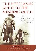The Horseman's Guide to the Meaning of Life: Lessons I've Learned from Horses, Horsemen, and...
