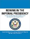 Reining in the Imperial Presidency: Lessons and Recommendations Relating to the Presidency o...