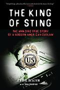 King of Sting : The Amazing True Story of a Modern American Outlaw