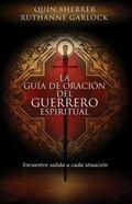 La guia de oracion del guerrero espiritual: Encuentre salida a cada situacion (Spanish Edition)