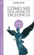 Como ser una mujer de excelencia (Nelson Pocket: Superacion Personal) (Spanish Edition)