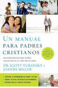 Manual para Padres Cristianos : 50 Estrategias para Todas Las Etapas de la Vida de Tu Hijo