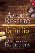 Amor y respeto en la familia: El respeto que los padres desean, el amor que los hijos necesi...