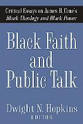 Black Faith and Public Talk: Critical Essays on James H. Cone's Black Theology and Black Power