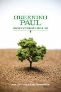 Greening Paul : Rereading the Apostle in a Time of Ecological Crisis