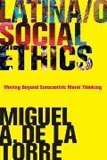Latina/o Social Ethics : Moving Beyond Eurocentric Moral Thinking