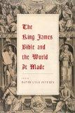 The King James Bible and the World It Made: