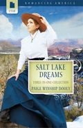 Salt Lake Dreams: The Greatest Find/Carousel Dreams/The Petticoat Doctor (Romancing America:...