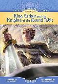 King Arthur and the Knights of the Round Table (Calico Illustrated Classics)