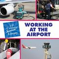 Working at the Airport (21st Century Junior Library)
