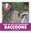 How Do We Live Together? Raccoons (Community Connections: How Do We Live Together?)