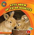 Kits Grow up to Be Rabbits
