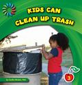 Kids Can Clean Up Trash (21st Century Basic Skills Library: Level 3)