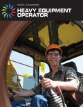 Heavy Equipment Operator (Cool Careers)