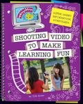 Super Smart Information Strategies : Shooting Video to Make Learning Fun
