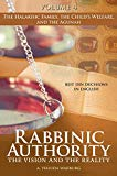 Rabbinic Authority, Volume 4: The Vision and the Reality - The Halakhic Family, the Child's ...