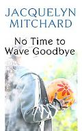 No Time to Wave Goodbye (Platinum Readers Circle)