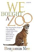 We Bought a Zoo: The Amazing True Story of a Young Family, a Broken down Zoo, and the 200 Wi...