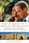 The Making of a Royal Romance: William, Kate, and Harry--A Look Behind the Palace Walls (A r...