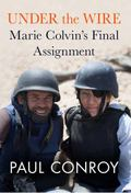 Under the Wire : Witnessing War with Marie Colvin