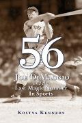 56 : Joe Dimaggio and the Last Magic Number in Sports