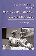 Approaches to Teaching Hurston's Their Eyes Were Watching God and Other Works (Approaches to...