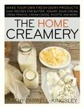 The Home Creamery: Make Your Own Fresh Dairy Products - Easy Recipes for Butter, Yogurt, Sou...