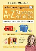 One-Minute Organizer: A to Z Storage Solutions: 500 Tips for Storing Every Item in Your Home
