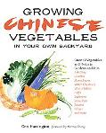 Growing Chinese Vegetables in Your Own Backyard: A Complete Planting Guide for 40 Vegetables...