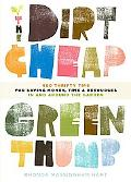 The Dirt-Cheap Green Thumb: 400 Thrifty Tips for Saving Money, Time, and Resources as You Ga...