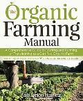 The Organic Farming Manual: A Comprehensive Guide to Starting and Running, or Transitioning ...
