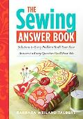 The Sewing Answer Book: Solutions to Every Problem You'll Ever Face; Answers to Every Questi...