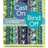 Cast On, Bind Off: 54 Step-by-Step Methods; Find the perfect start and finish for every knit...