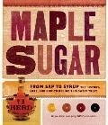 Maple Sugar : From Sap to Syrup: the History, Lore, and How-to Behind This Sweet Treat