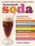 Homemade Soda: 200 Recipes for Making & Using Fruit Sodas & Fizzy Juices, Sparkling Waters, ...