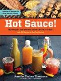 Hot Sauce!: Techniques for Making Signature Hot Sauces, with 32 Recipes to Get You Started; ...