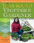 Year-Round Vegetable Garden : How to Grow Your Own Food 365 Days a Year, No Matter Where You...