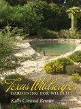 Texas Wildscapes: Gardening for Wildlife, Texas A&M Nature Guides Edition