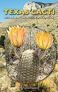 Texas Cacti: A Field Guide (W. L. Moody Jr. Natural History Series)