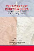 The Texas That Might Have Been: Sam Houston's Foes Write to Albert Sidney Johnston (Elma Dil...