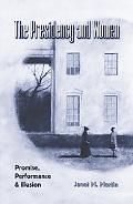 The Presidency and Women: Promise, Performance, and Illusion (Joseph V Hughes Jr. and Holly ...