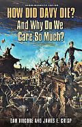How Did Davy Die? And Why Do We Care So Much?: Commemorative Edition (Elma Dill Russell Spen...