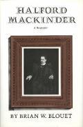 Halford Mackinder : A Biography