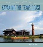 Kayaking the Texas Coast (Gulf Coast Books, sponsored by Texas A&M University-Corpus Christi)