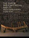 The Gurob Ship-Cart Model and Its Mediterranean Context (Ed Rachal Foundation Nautical Archa...