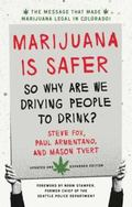 Marijuana Is Safer : So Why Are We Driving People to Drink? 2nd Edition