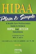 HIPAA Plain and Simple : A Compliance Guide for Health Care Professionals